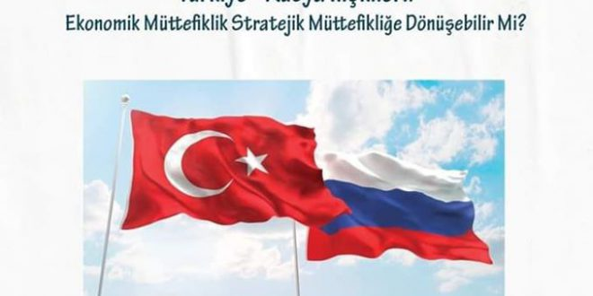 YENİ KONFERANS: TÜRKİYE-RUSYA İLİŞKİLERİ: EKONOMİK MÜTTEFİKLİK STRATEJİK MÜTTEFİKLİĞE DÖNÜŞEBİLİR Mİ?